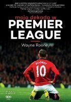 Moja dekada w Premier League. Wayne Rooney