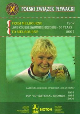 From Melbourne to Melbourne 1957 - 2007. Long course swimming records - 50 years (Od Melbourne do Melbourne 1957 - 2007)