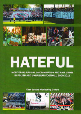 Hateful: monitoring racism, discrimination and hate crime in Polish and Ukrainian Football 2009 - 2011