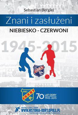 Znani i niebiesko-czerwoni - 70 lecie Odry Opole