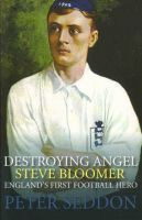 Destroying angel Steve Bloomer: England's first football hero