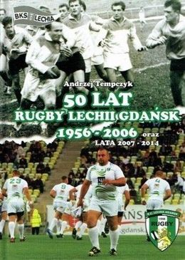 50 lat Rugby Lechii Gdańsk 1956-2006 (+ lata 2007-2014)