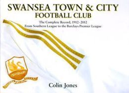 Swansea Town & City Football Club: Kompletna monografia 1912 - 2012