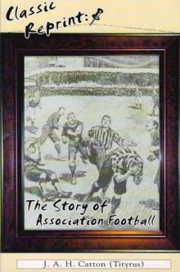 The Story of Association Football (Classic reprint)
