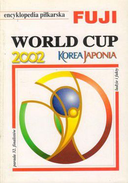 World Cup Korea Japonia 2002: Encyklopedia piłkarska FUJI (tom 28)